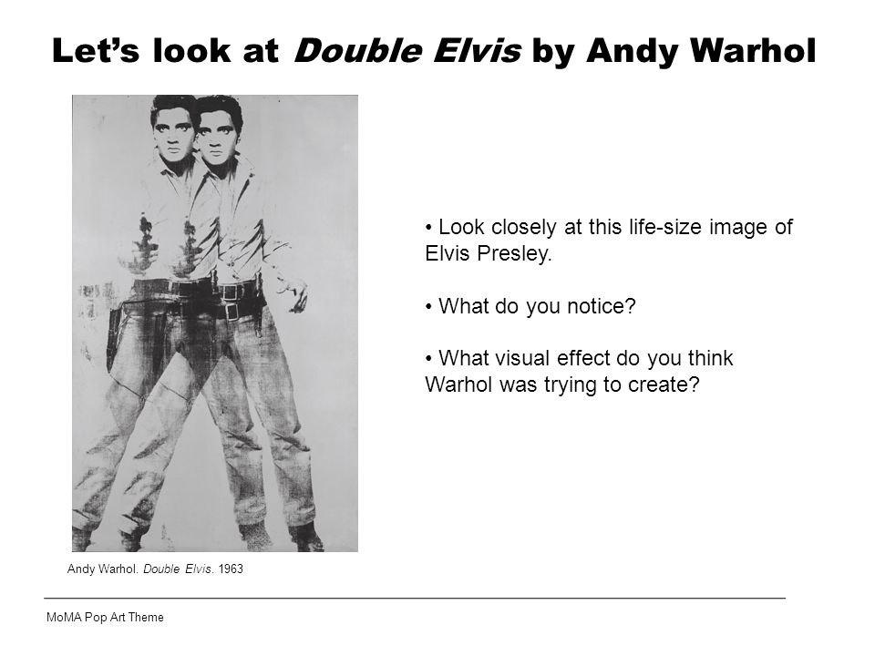Andy Warhol. Double Elvis. 1963 Look closely at this life-size image of Elvis Presley.