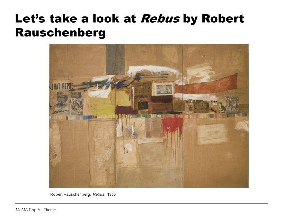 Robert Rauschenberg. Rebus. 1955 MoMA Pop Art Theme Let's take a look at Rebus by Robert Rauschenberg