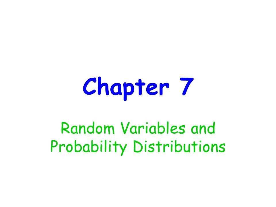 Chapter 7 Random Variables and Probability Distributions