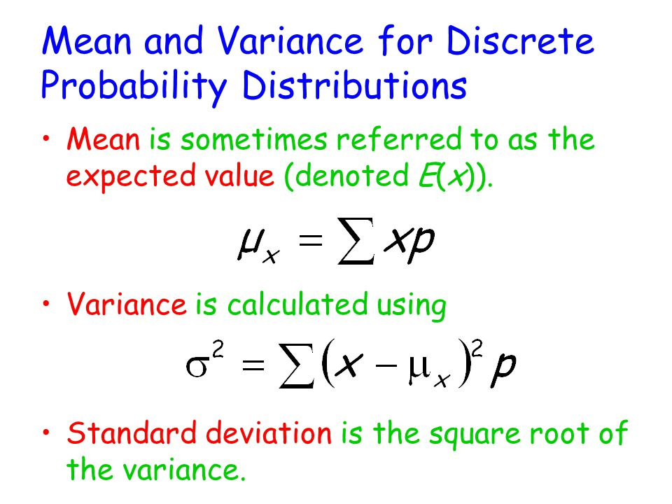 Mean and Variance for Discrete Probability Distributions Mean is sometimes referred to as the expected value (denoted E(x)).