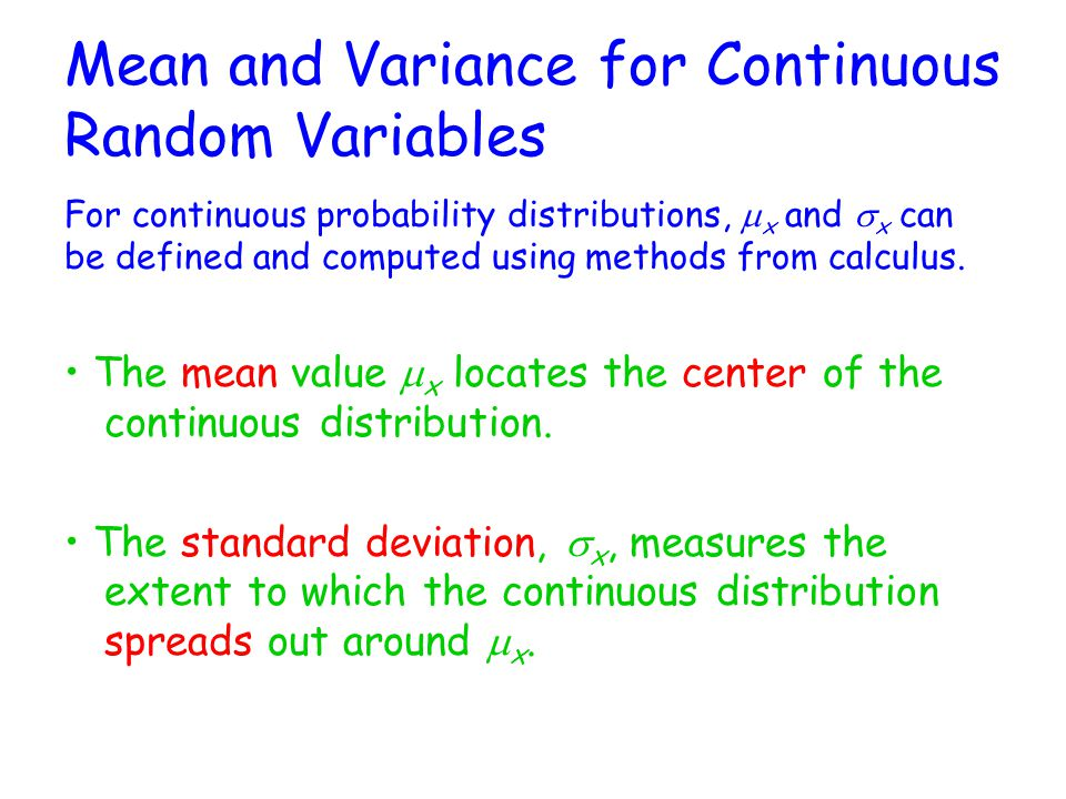 Mean and Variance for Continuous Random Variables For continuous probability distributions,  x and  x can be defined and computed using methods from calculus.