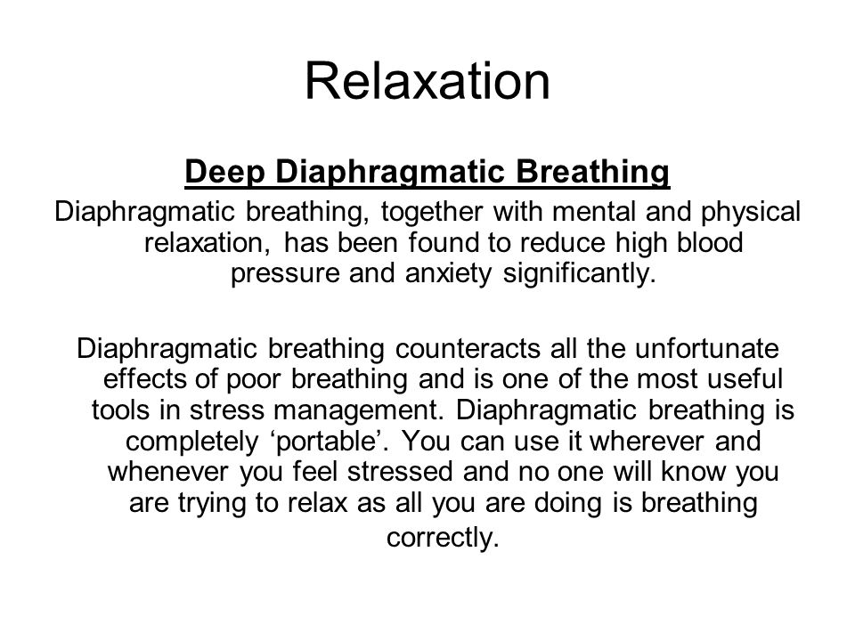 Relaxation Deep Diaphragmatic Breathing Diaphragmatic breathing, together with mental and physical relaxation, has been found to reduce high blood pre