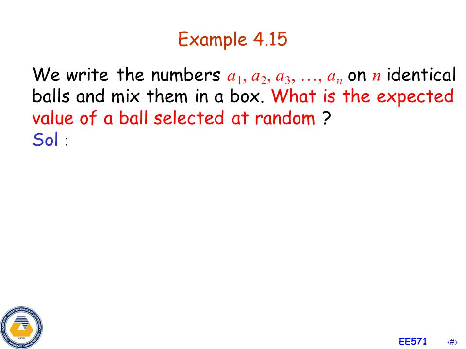24 EE571 Example 4.14 We flip a fair coin twice and let X be the number of heads obtained.