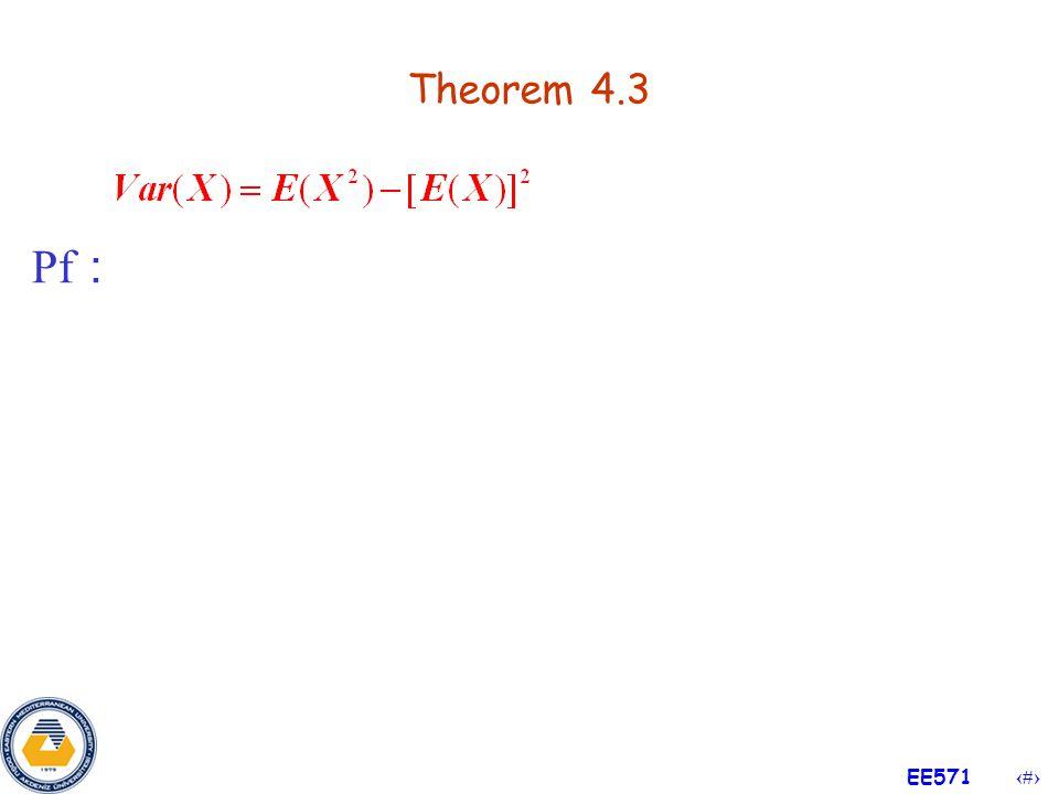 44 EE571 Example 4.26 (Cont'd) Sol : Ans: E(B) =  0.25, E(K) =  0.25 Var(B) = 55.69, Var(K) = 1.6875