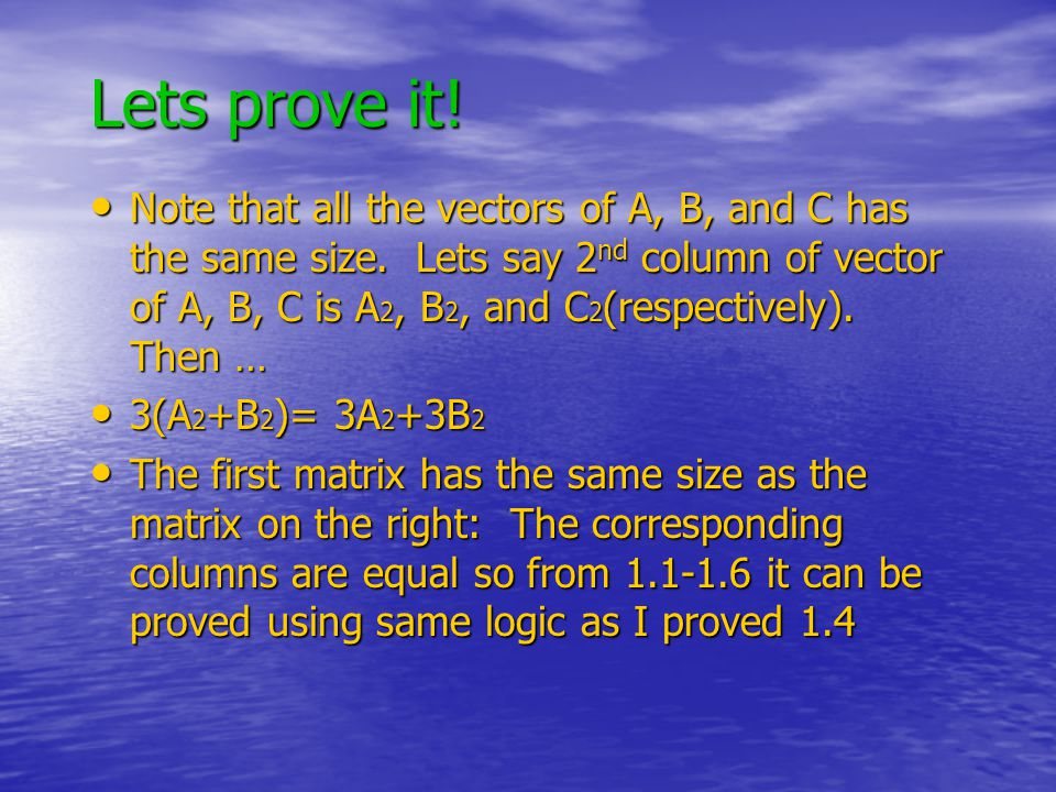 Lets prove it. Note that all the vectors of A, B, and C has the same size.