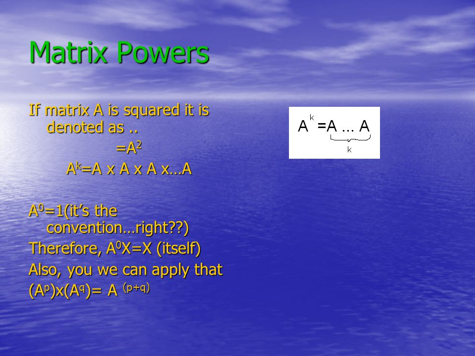 Matrix Powers If matrix A is squared it is denoted as..