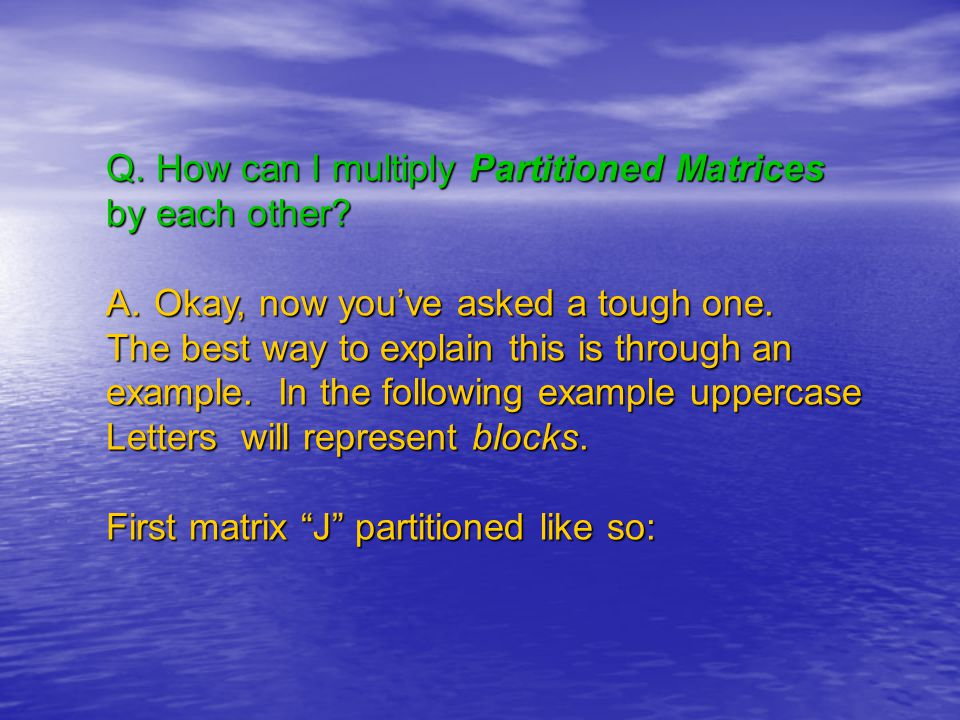 Q. How can I multiply Partitioned Matrices by each other.