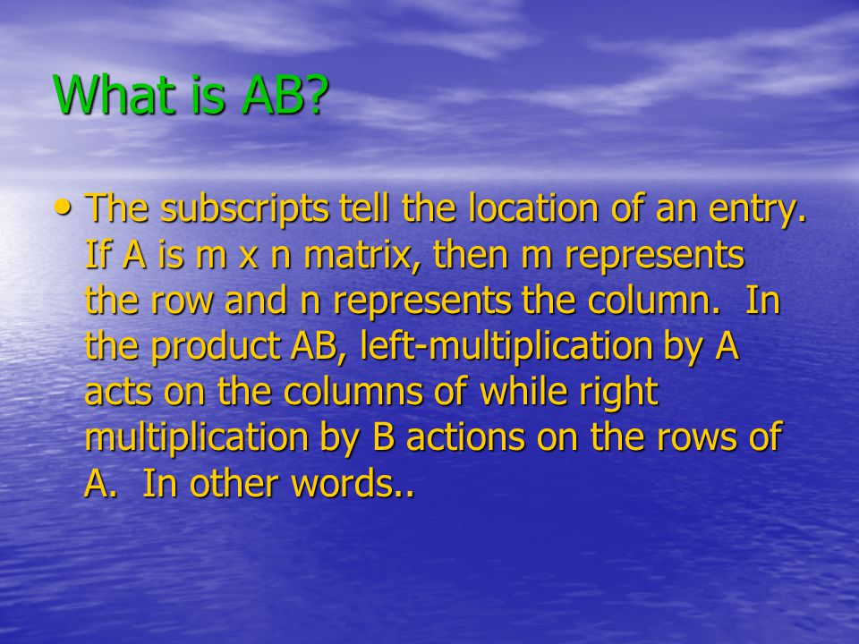 What is AB. The subscripts tell the location of an entry.