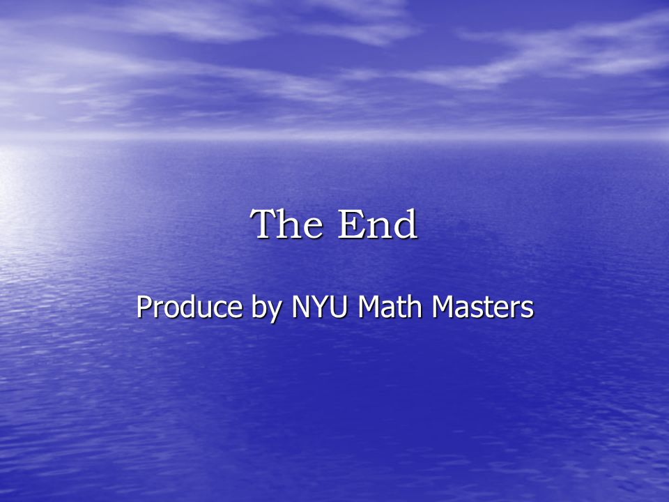 The End Produce by NYU Math Masters
