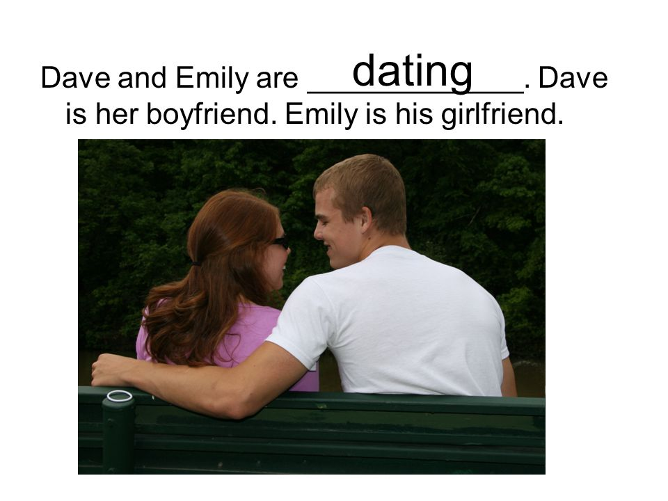 Dave and Emily are _____________. Dave is her boyfriend. Emily is his girlfriend. dating