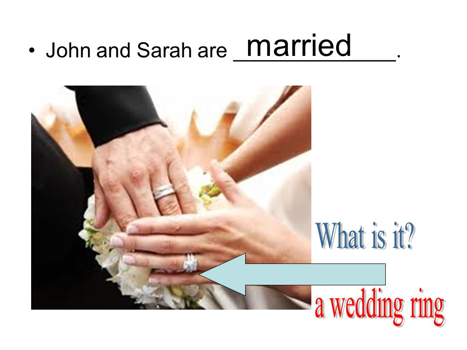 John and Sarah are ______________. married