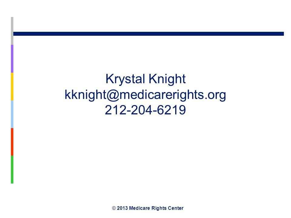 © 2013 Medicare Rights Center Krystal Knight kknight@medicarerights.org 212-204-6219
