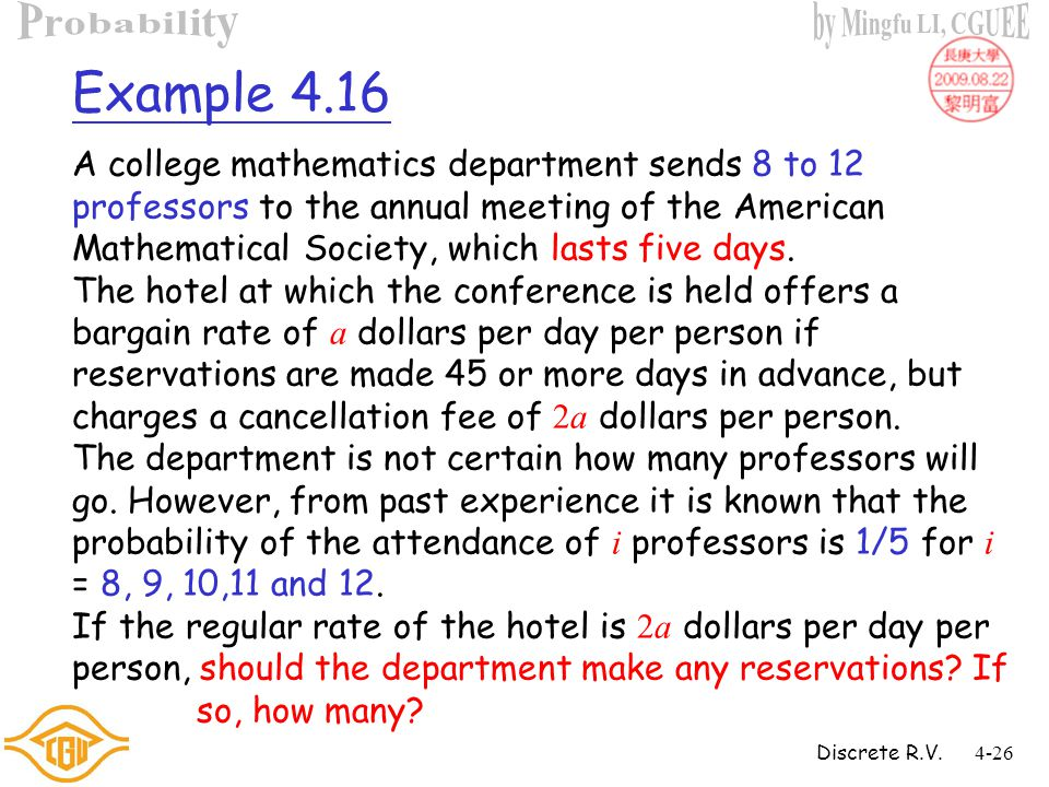 Discrete R.V.4-25 Example 4.15 We write the numbers a 1, a 2, a 3, …, a n on n identical balls and mix them in a box.