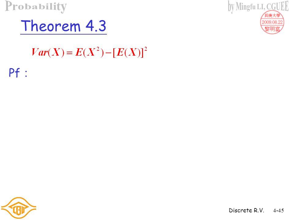 Discrete R.V.4-44 Example 4.26 (Cont'd) Sol : Ans: E(B) =  0.25, E(K) =  0.25 Var(B) = 55.69, Var(K) = 1.6875