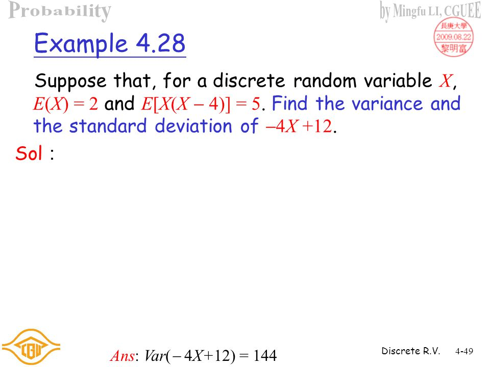Discrete R.V.4-48 Theorem 4.5 Let X be a discrete random variable; then for constants a and b we have that Pf :