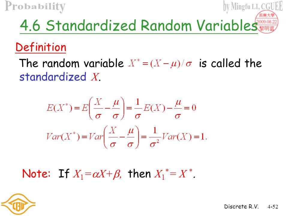 Discrete R.V.4-51 Moments Definition E[g(X)] Definition E(X n ) The nth moment of X E(|X| r ) The rth absolutemoment of X E(X  c) The first moment of
