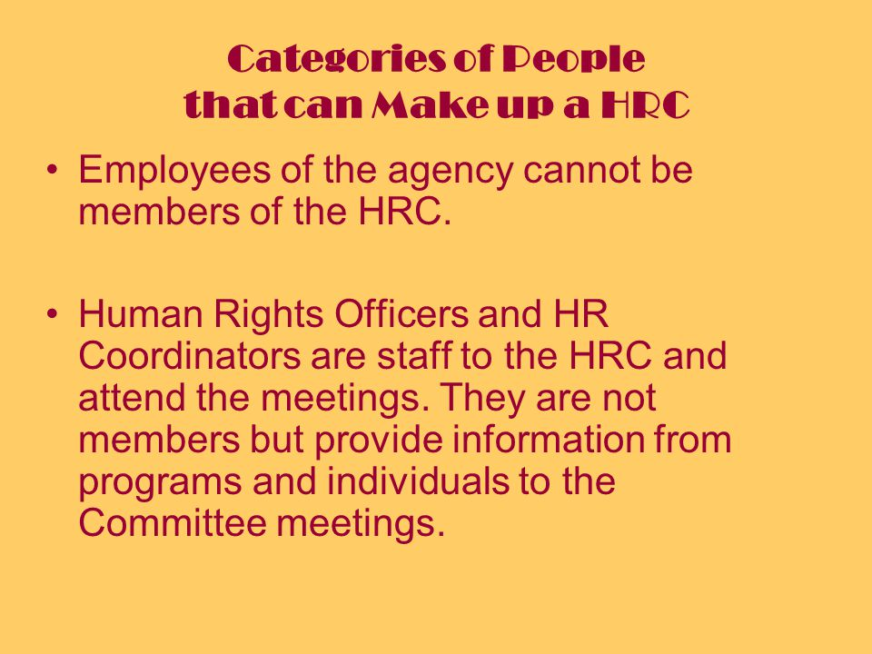 Categories of People that can Make up a HRC Employees of the agency cannot be members of the HRC.