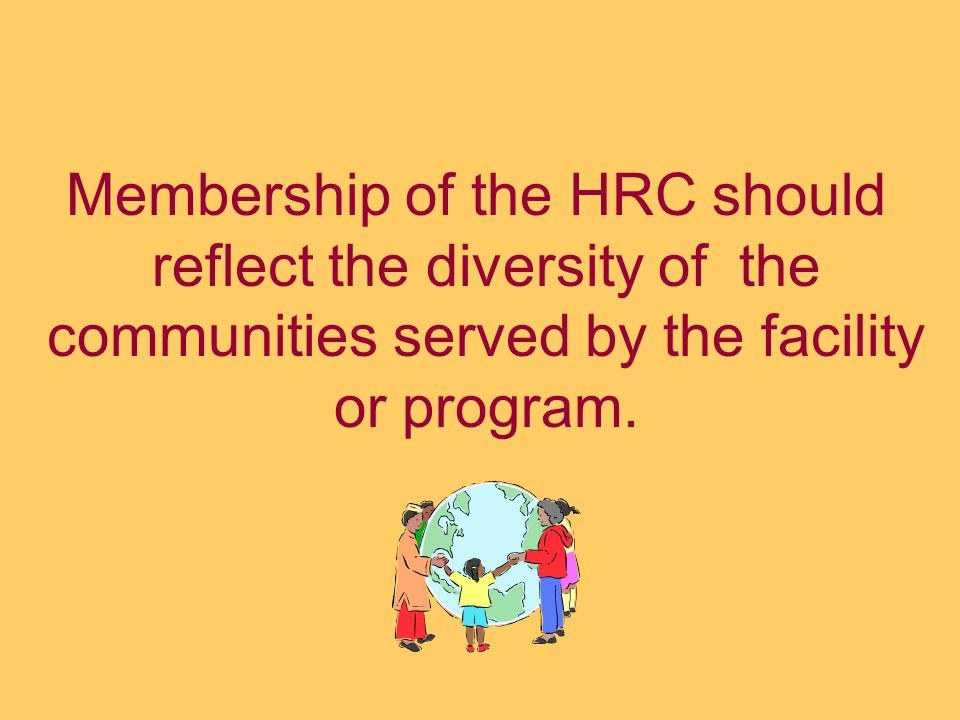 Membership of the HRC should reflect the diversity of the communities served by the facility or program.