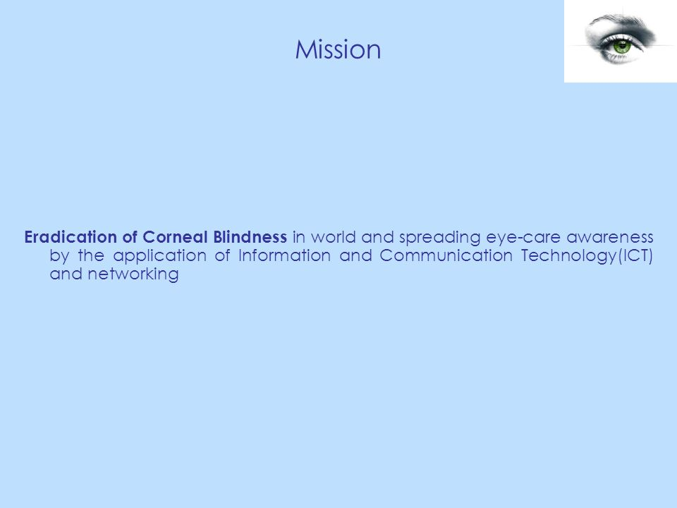 Mission Eradication of Corneal Blindness in world and spreading eye-care awareness by the application of Information and Communication Technology(ICT) and networking