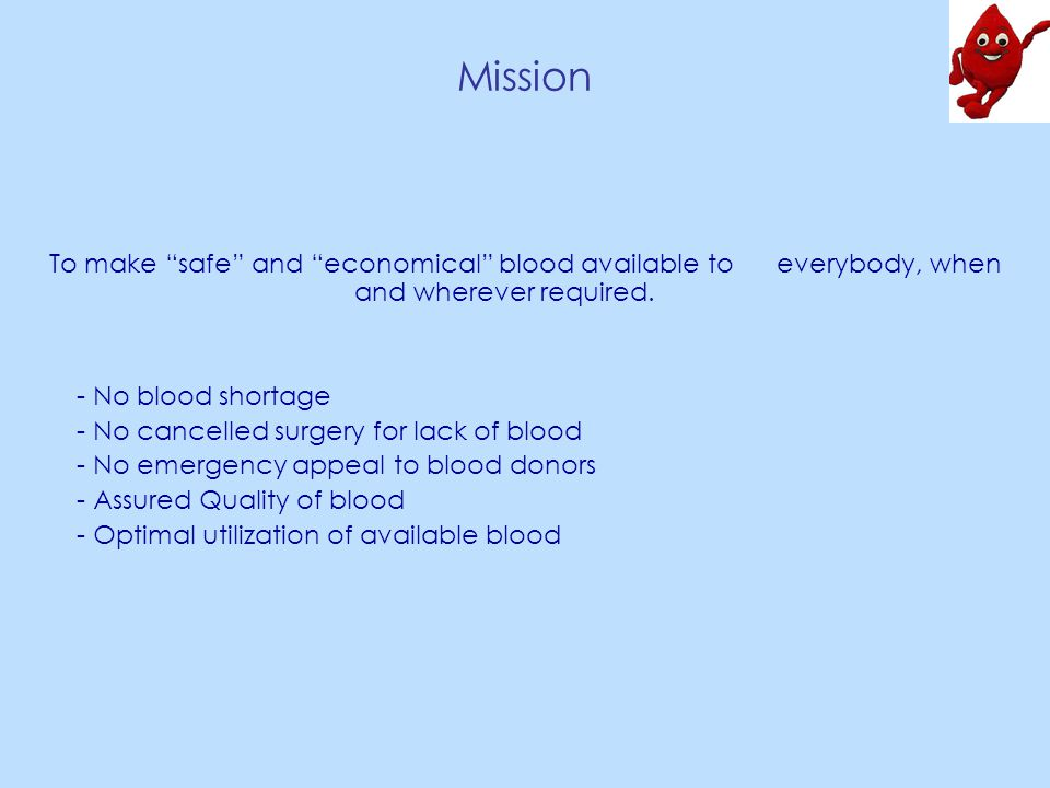 Mission To make safe and economical blood available to everybody, when and wherever required.