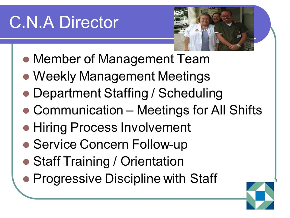 C.N.A Shift Supervisor Demonstrated Clinical Expertise C.N.A Management for 3-11 and 11-7 Leadership Skills Scheduling and Assignments Dependent on Facility Needs