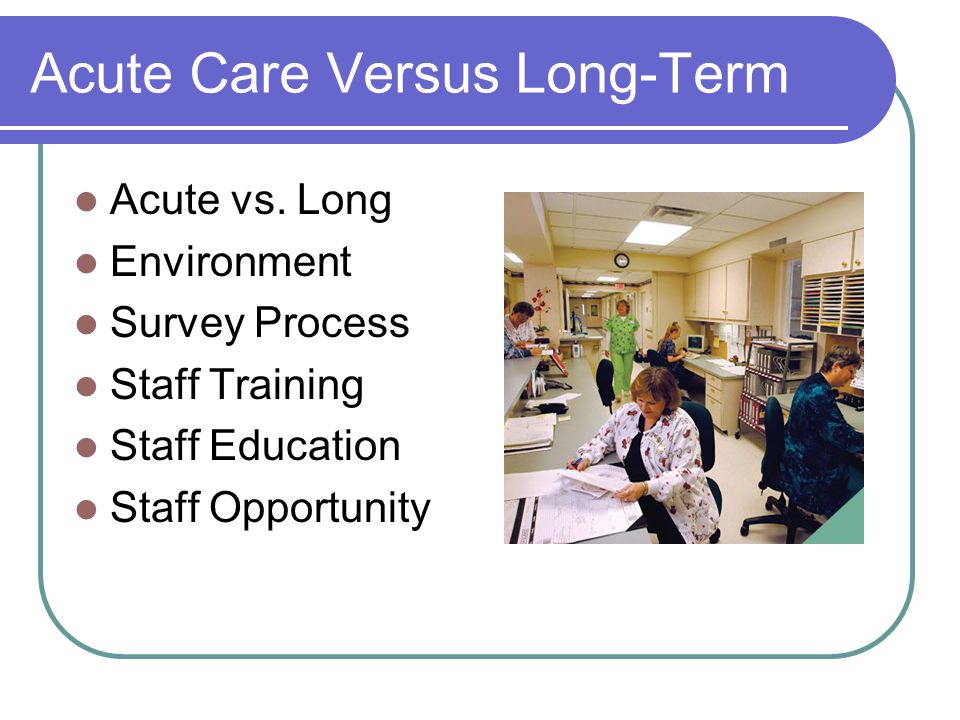 Acute Care Versus Long-Term Acute vs.