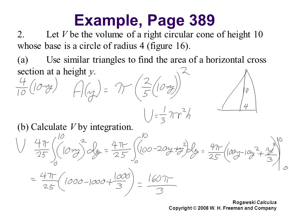 Example, Page 389 2.Let V be the volume of a right circular cone of height 10 whose base is a circle of radius 4 (figure 16). (a)Use similar triangles