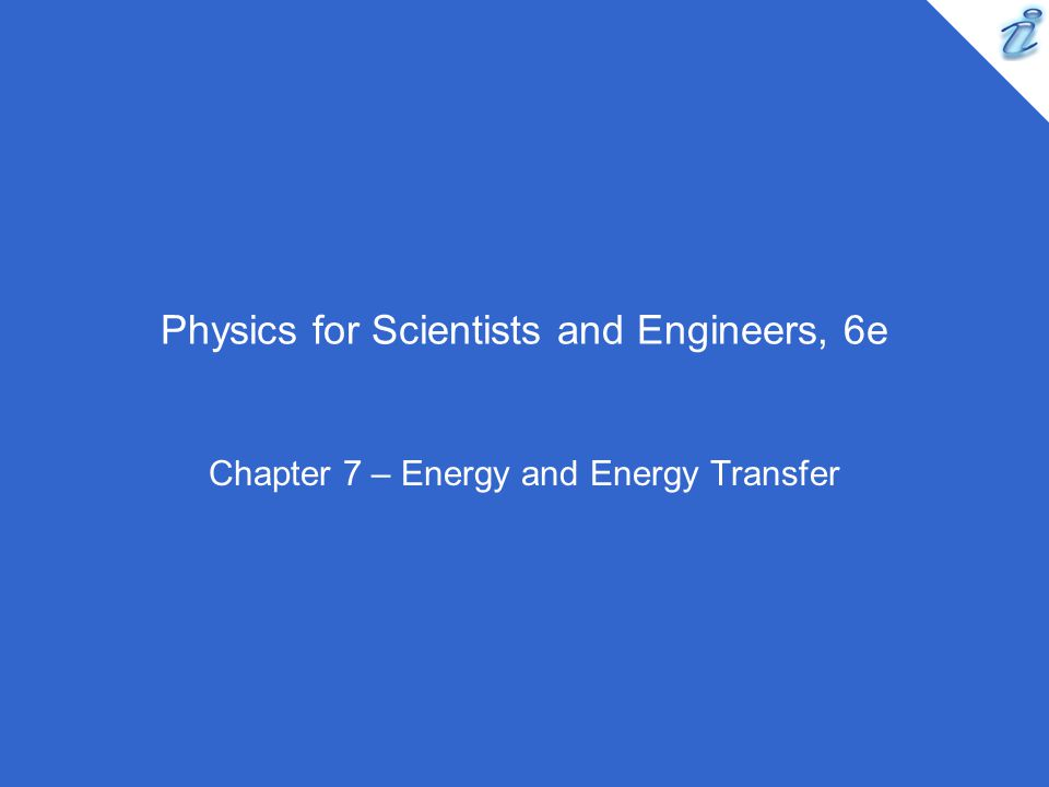 Physics for Scientists and Engineers, 6e Chapter 7 – Energy and Energy Transfer