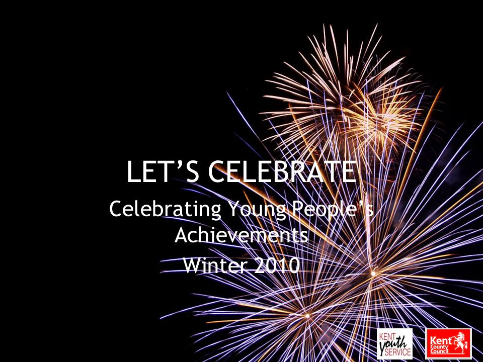 LET'S CELEBRATE Celebrating Young People's Achievements Winter 2010