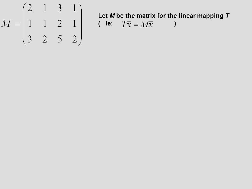 Let M be the matrix for the linear mapping T ( ie: )