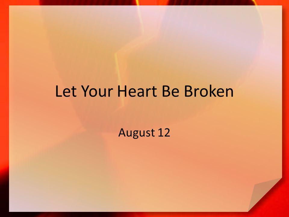 Let Your Heart Be Broken August 12