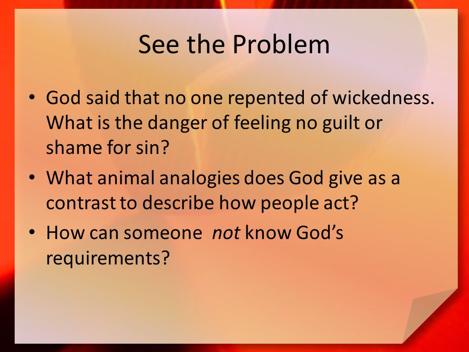 See the Problem God said that no one repented of wickedness.