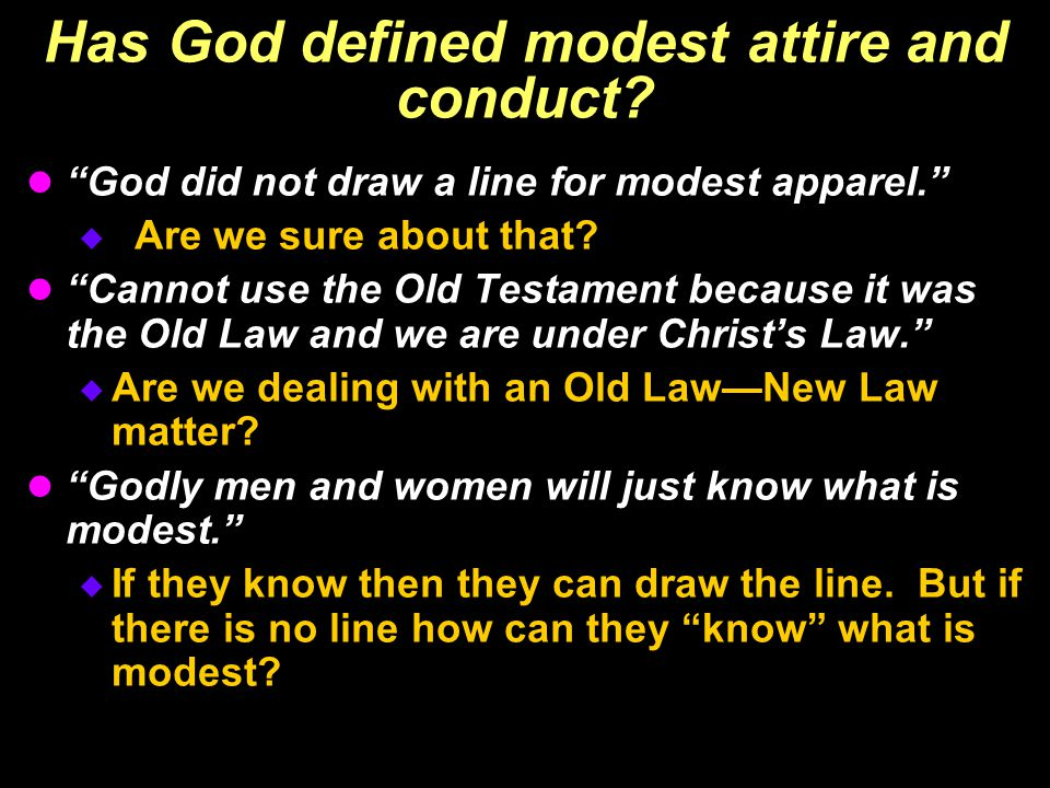 "Has God defined modest attire and conduct? ""God did not draw a line for modest apparel.""  Are we sure about that? ""Cannot use the Old Testament becau"