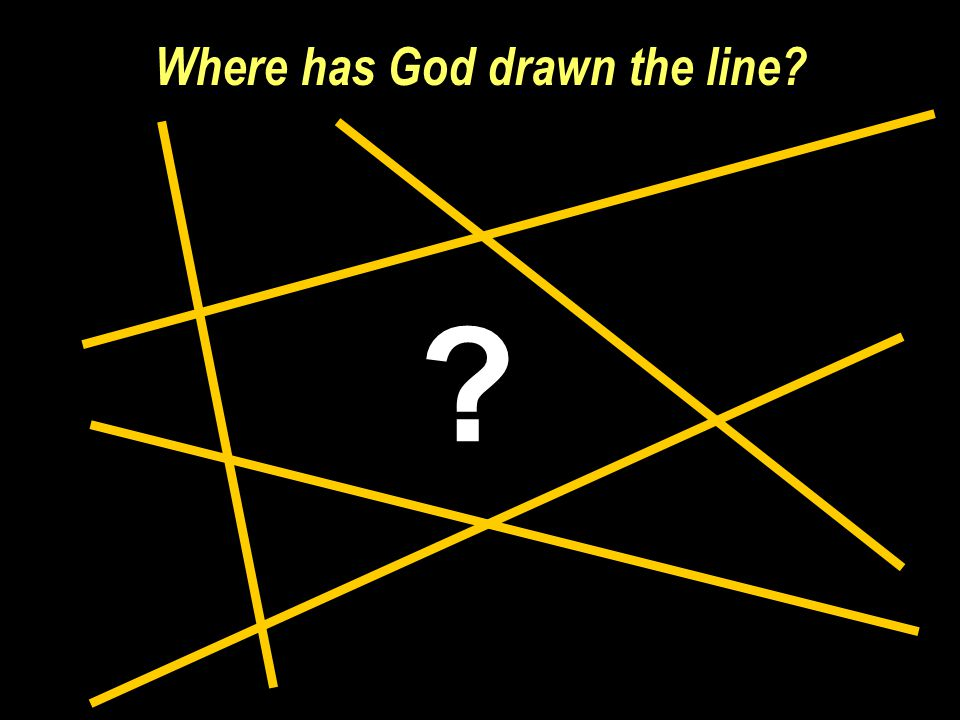 Where has God drawn the line? ?