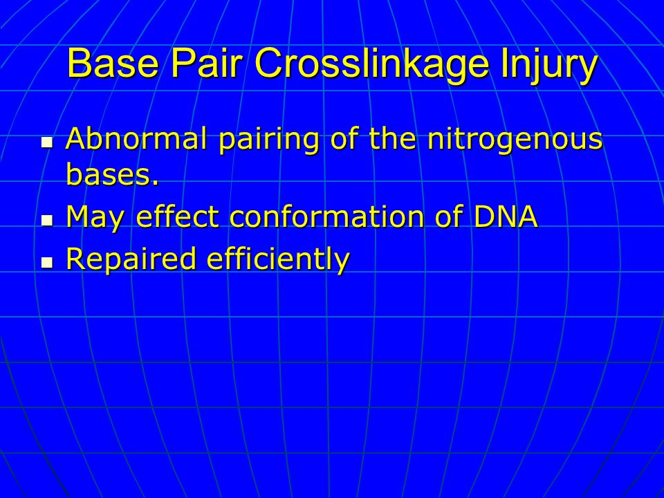 Base Pair Crosslinkage Injury Abnormal pairing of the nitrogenous bases.