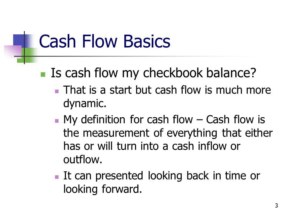 3 Cash Flow Basics Is cash flow my checkbook balance.