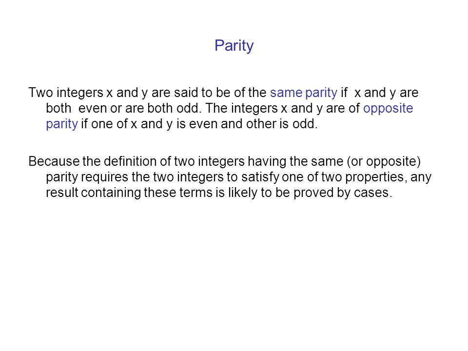 Parity Two integers x and y are said to be of the same parity if x and y are both even or are both odd. The integers x and y are of opposite parity if