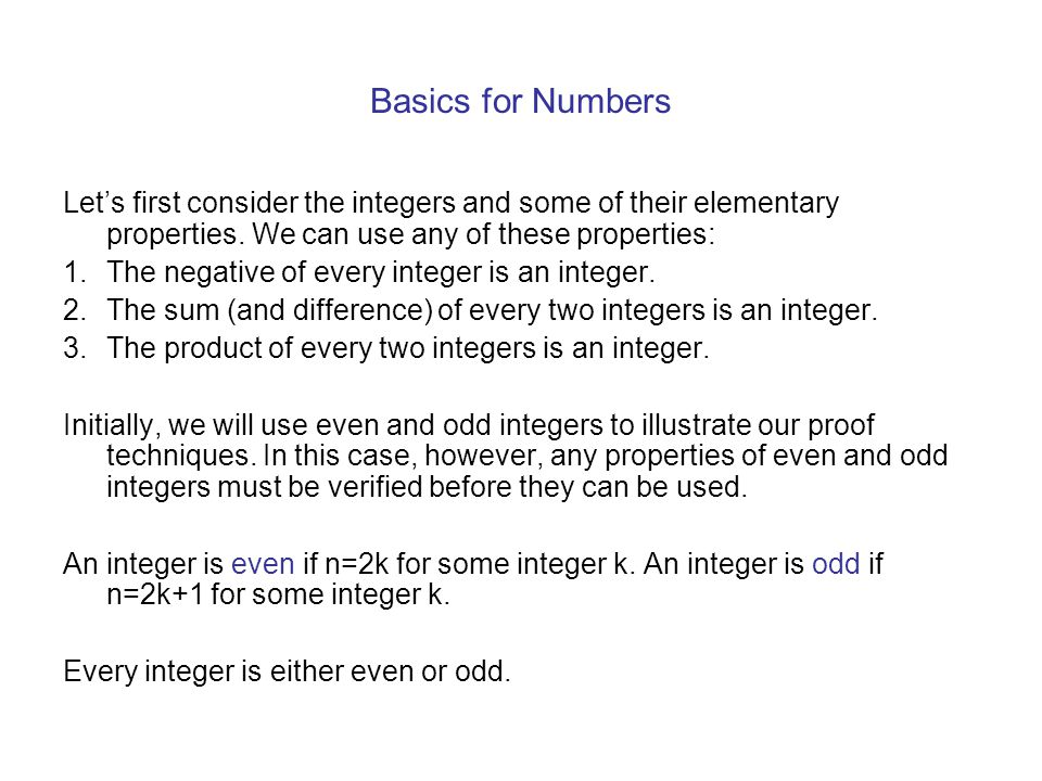 Basics for Numbers Let's first consider the integers and some of their elementary properties. We can use any of these properties: 1.The negative of ev