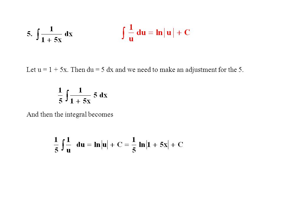 Let u = 1 + 5x. Then du = 5 dx and we need to make an adjustment for the 5. And then the integral becomes