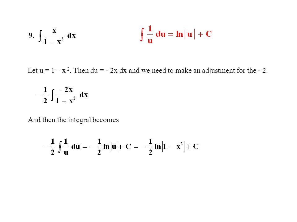Let u = 1 – x 2.Then du = - 2x dx and we need to make an adjustment for the - 2.