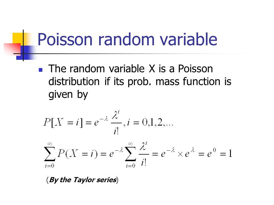 Poisson random variable The random variable X is a Poisson distribution if its prob.