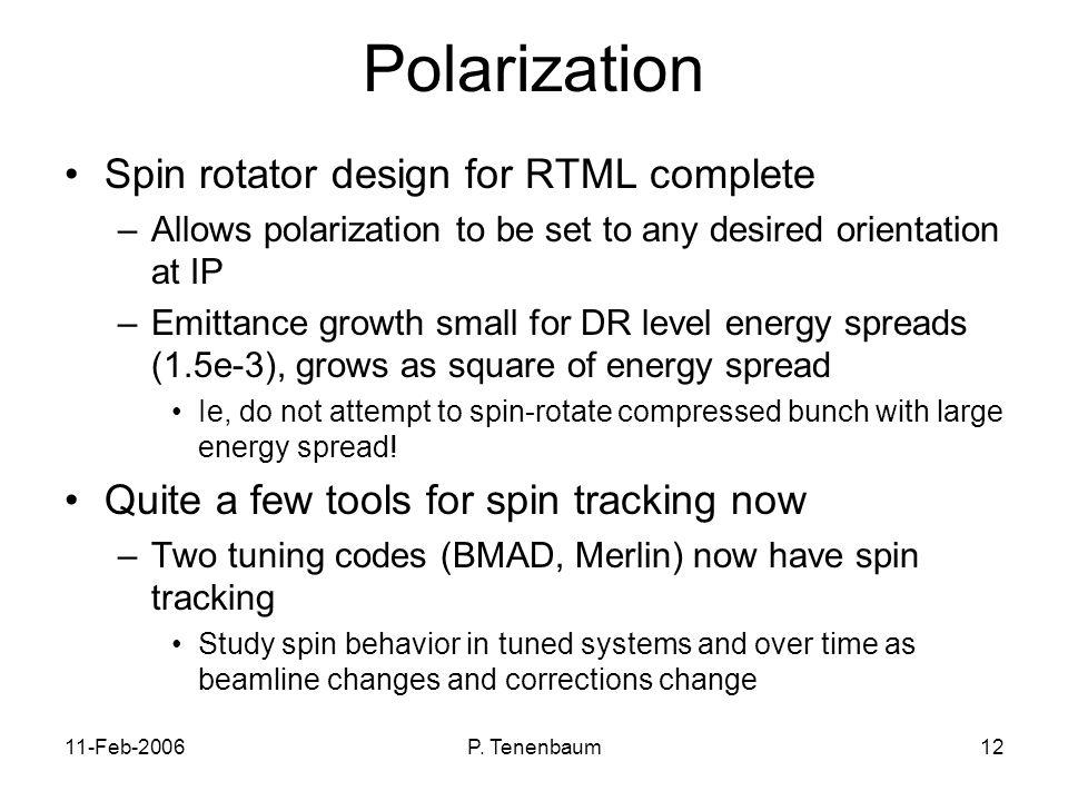 11-Feb-2006P. Tenenbaum12 Polarization Spin rotator design for RTML complete –Allows polarization to be set to any desired orientation at IP –Emittanc