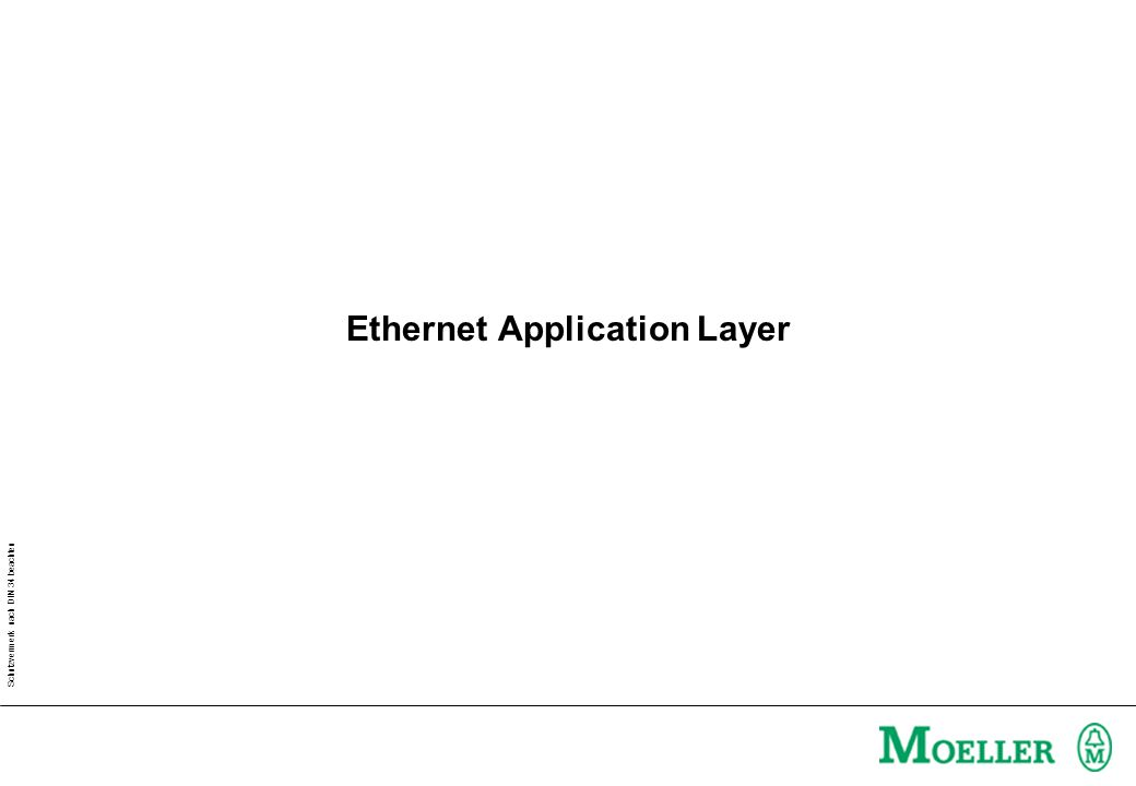 Schutzvermerk nach DIN 34 beachten Ethernet Application Layer