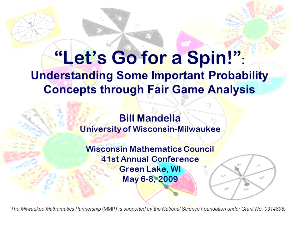 """""""Let's Go for a Spin!"""" : Understanding Some Important Probability Concepts through Fair Game Analysis Bill Mandella University of Wisconsin-Milwaukee"""