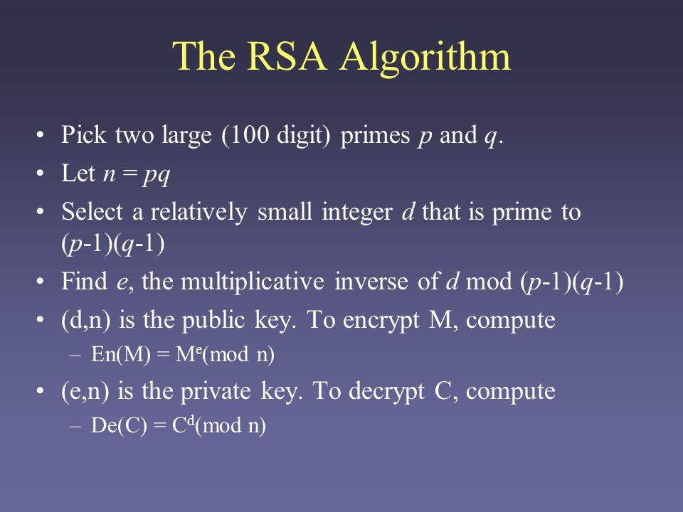 The RSA Algorithm Pick two large (100 digit) primes p and q.