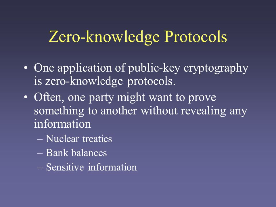 Zero-knowledge Protocols One application of public-key cryptography is zero-knowledge protocols.