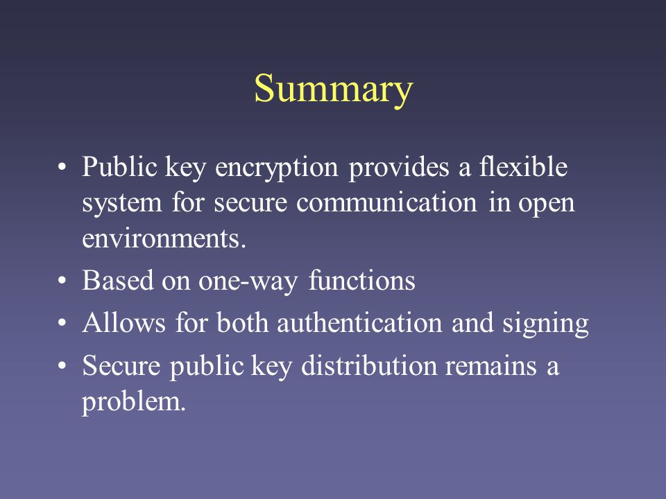 Summary Public key encryption provides a flexible system for secure communication in open environments.