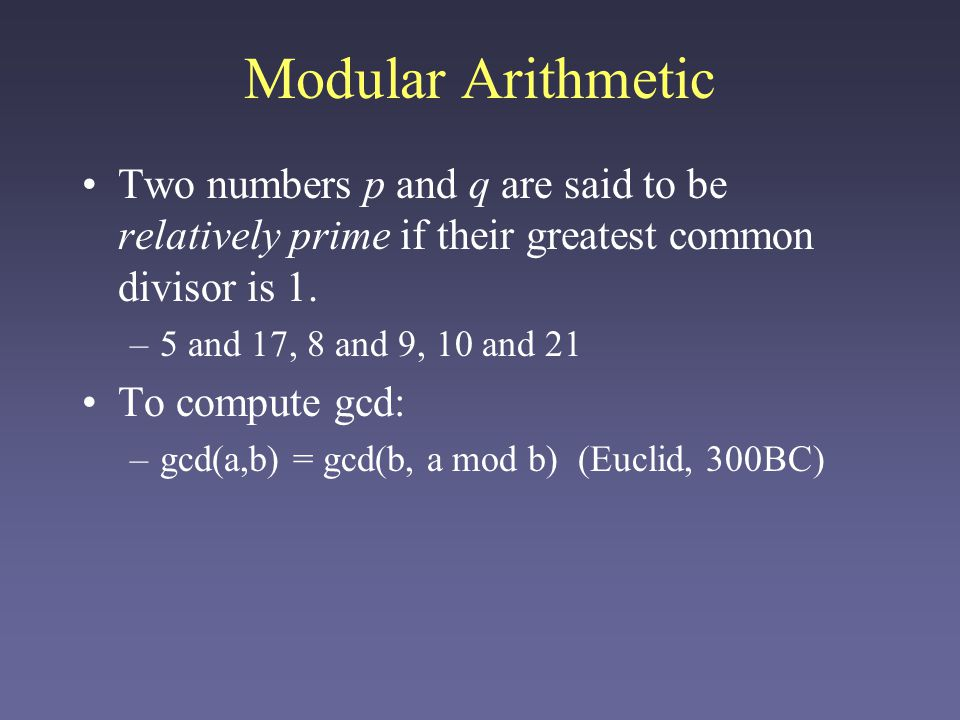 Modular Arithmetic Two numbers p and q are said to be relatively prime if their greatest common divisor is 1.