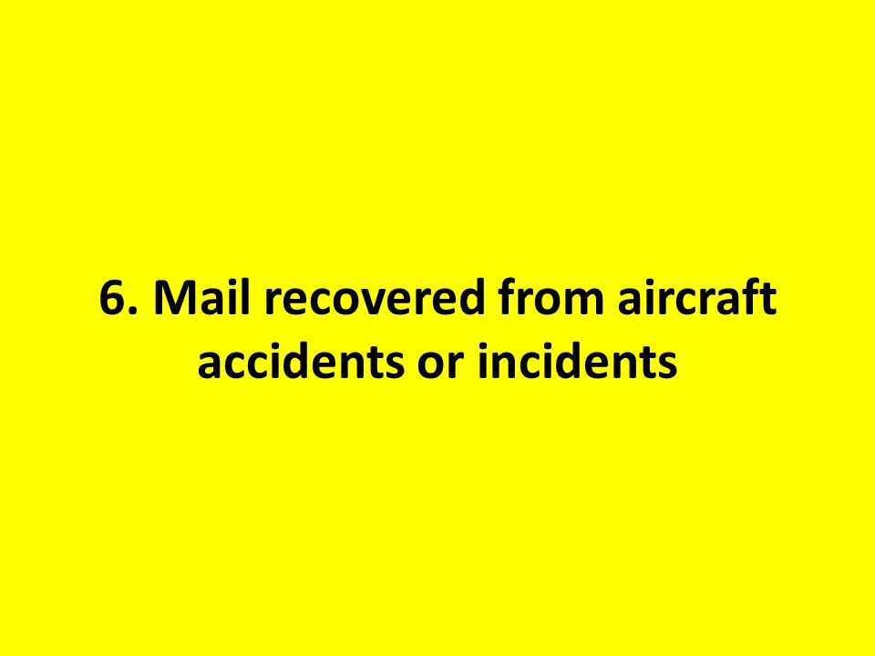 6. Mail recovered from aircraft accidents or incidents
