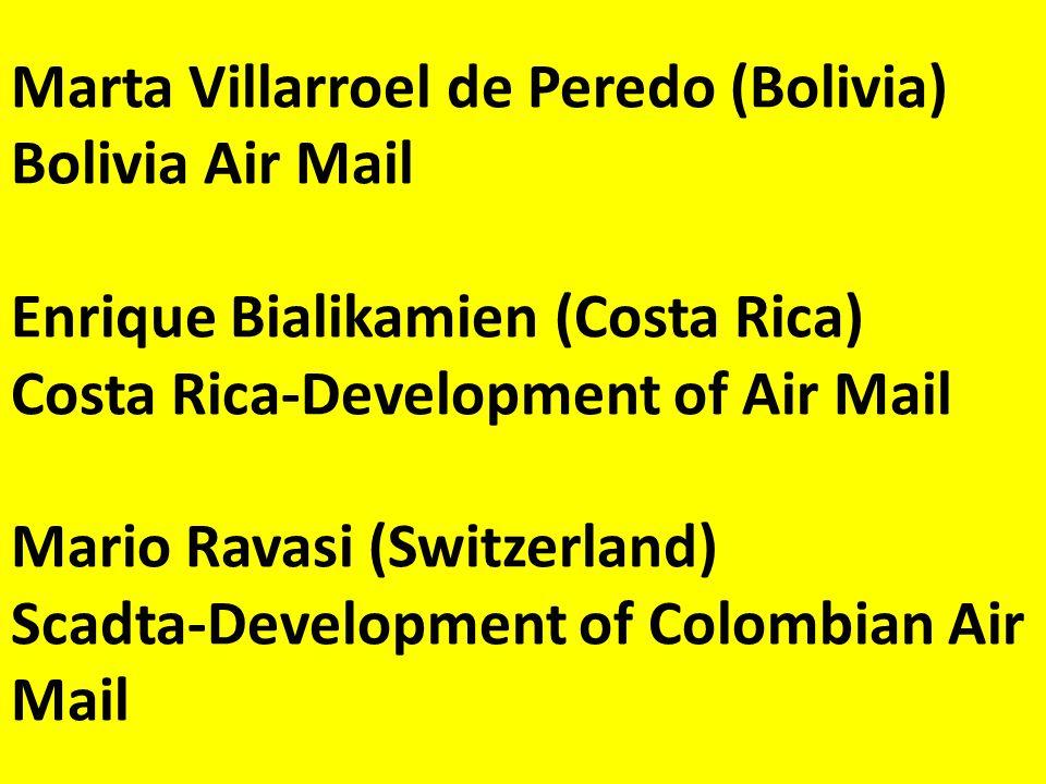 Marta Villarroel de Peredo (Bolivia) Bolivia Air Mail Enrique Bialikamien (Costa Rica) Costa Rica-Development of Air Mail Mario Ravasi (Switzerland) Scadta-Development of Colombian Air Mail